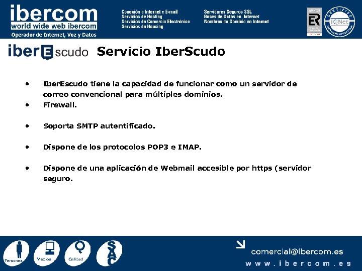 Servicio Iber. Scudo • Iber. Escudo tiene la capacidad de funcionar como un servidor