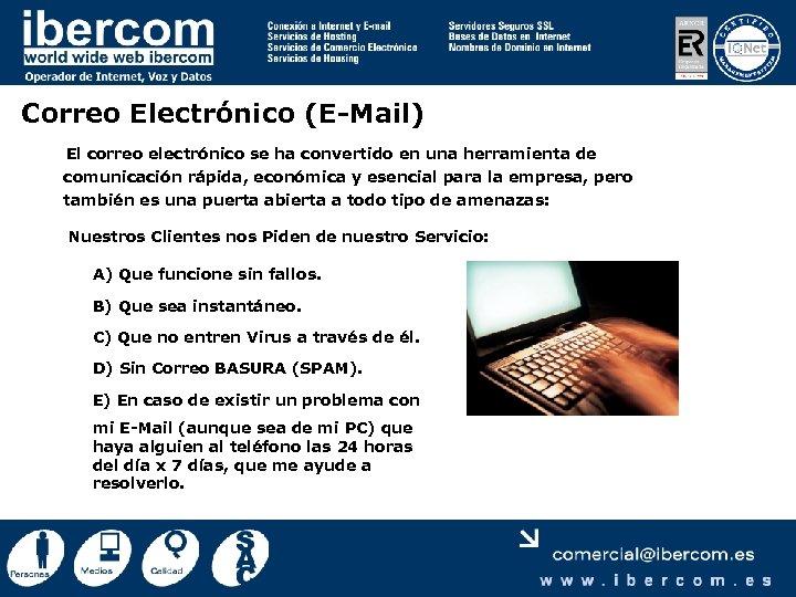Correo Electrónico (E-Mail) El correo electrónico se ha convertido en una herramienta de comunicación