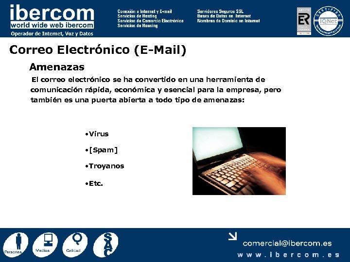 Correo Electrónico (E-Mail) Amenazas El correo electrónico se ha convertido en una herramienta de