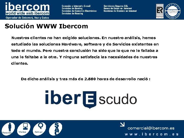 Solución WWW Ibercom Nuestros clientes no han exigido soluciones. En nuestro análisis, hemos estudiado