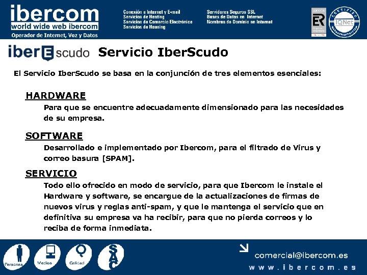 Servicio Iber. Scudo El Servicio Iber. Scudo se basa en la conjunción de tres
