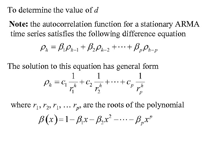 To determine the value of d Note: the autocorrelation function for a stationary ARMA