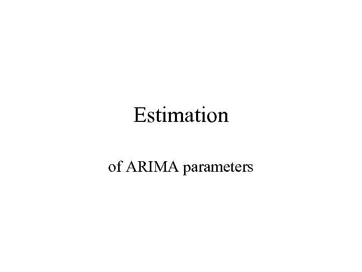 Estimation of ARIMA parameters
