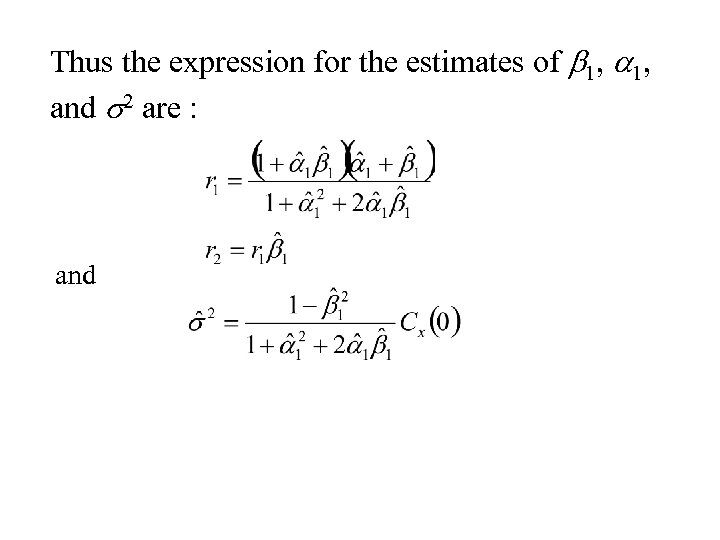 Thus the expression for the estimates of b 1, and s 2 are :