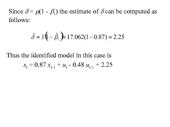 Since d = m(1 - b 1) the estimate of d can be computed