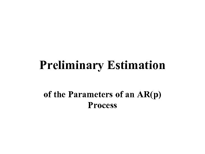 Preliminary Estimation of the Parameters of an AR(p) Process