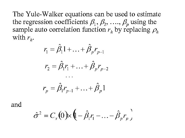 The Yule-Walker equations can be used to estimate the regression coefficients b 1, b