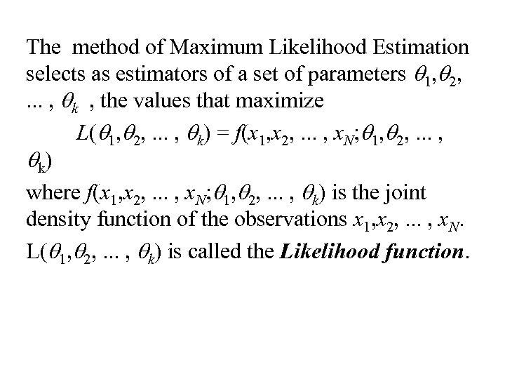 The method of Maximum Likelihood Estimation selects as estimators of a set of parameters