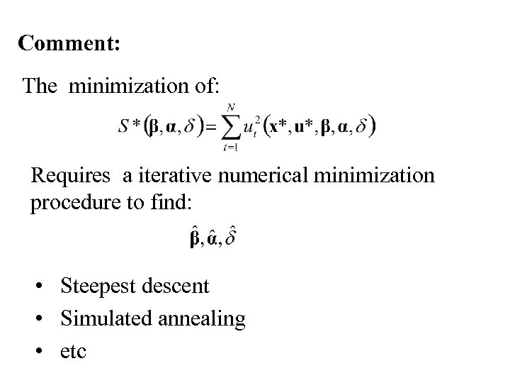 Comment: The minimization of: Requires a iterative numerical minimization procedure to find: • Steepest