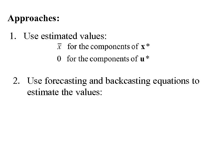 Approaches: 1. Use estimated values: 2. Use forecasting and backcasting equations to estimate the