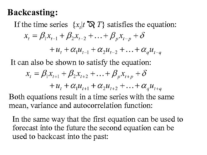Backcasting: If the time series {xt|t T} satisfies the equation: It can also be
