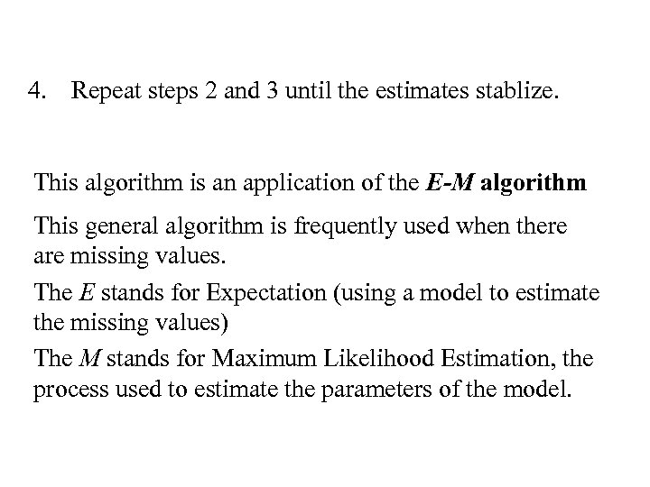 4. Repeat steps 2 and 3 until the estimates stablize. This algorithm is an