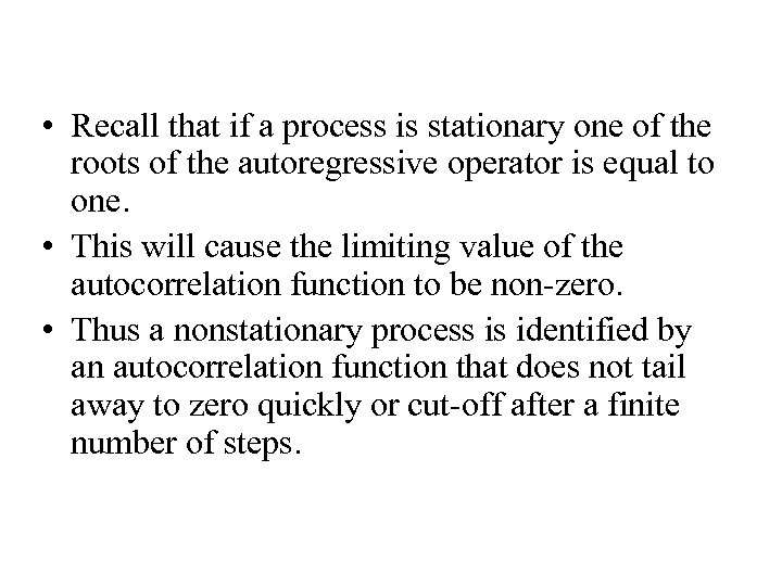 • Recall that if a process is stationary one of the roots of