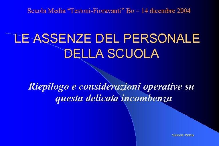 """Scuola Media """"Testoni-Fioravanti"""" Bo – 14 dicembre 2004 LE ASSENZE DEL PERSONALE DELLA SCUOLA"""