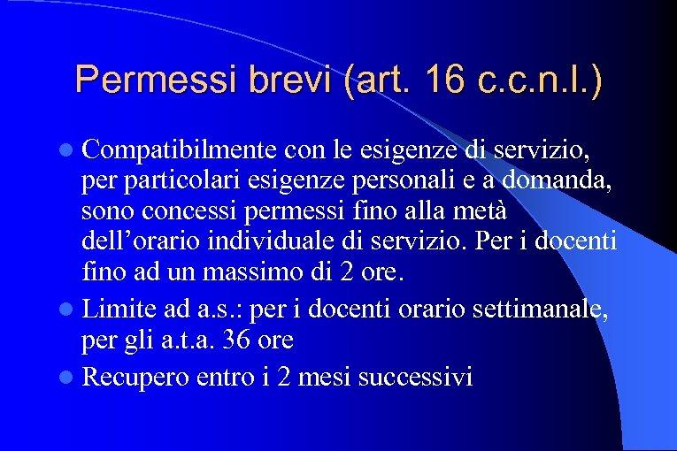Permessi brevi (art. 16 c. c. n. l. ) l Compatibilmente con le esigenze