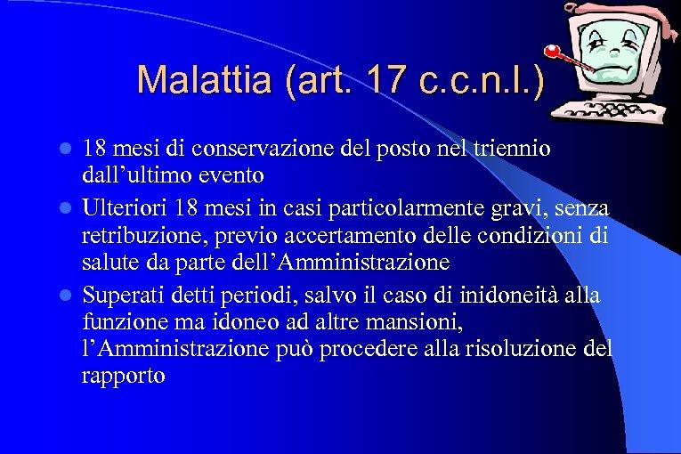 Malattia (art. 17 c. c. n. l. ) 18 mesi di conservazione del posto