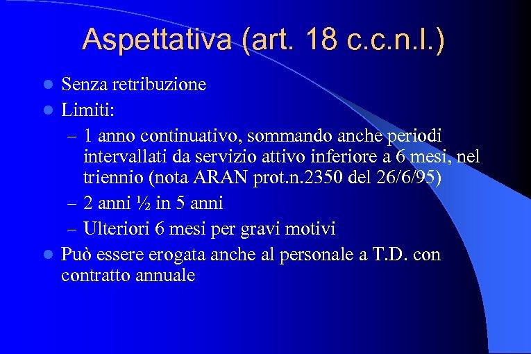 Aspettativa (art. 18 c. c. n. l. ) Senza retribuzione l Limiti: – 1