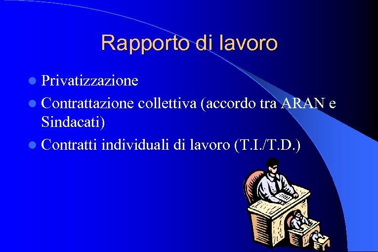 Rapporto di lavoro l Privatizzazione l Contrattazione collettiva (accordo tra ARAN e Sindacati) l