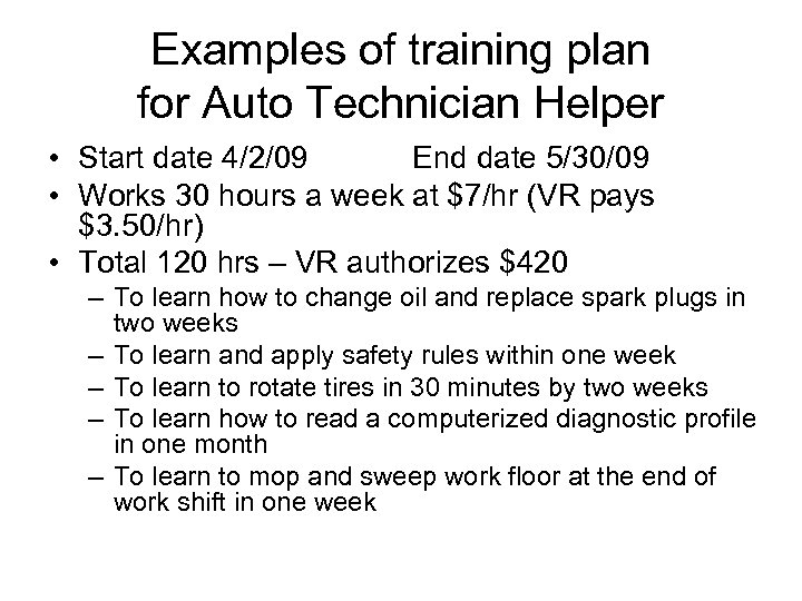 Examples of training plan for Auto Technician Helper • Start date 4/2/09 End date