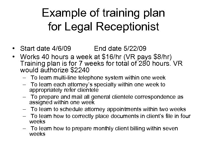 Example of training plan for Legal Receptionist • Start date 4/6/09 End date 5/22/09