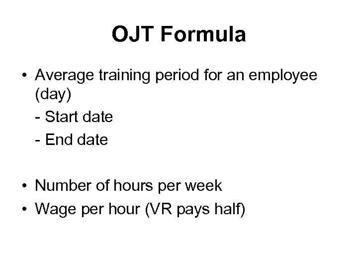 OJT Formula • Average training period for an employee (day) - Start date -