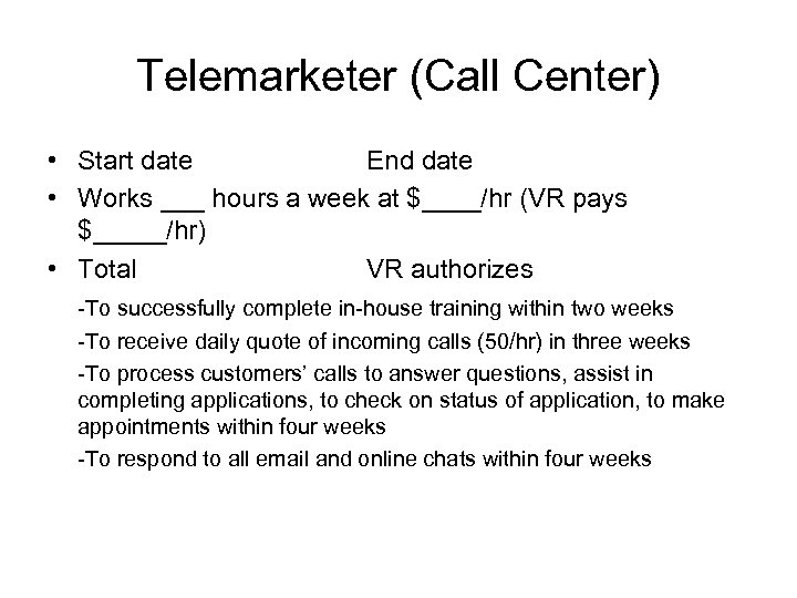 Telemarketer (Call Center) • Start date End date • Works ___ hours a week