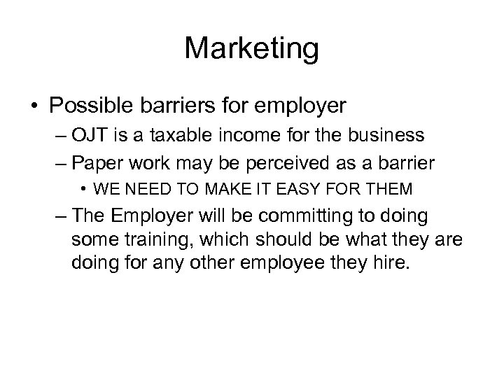Marketing • Possible barriers for employer – OJT is a taxable income for the