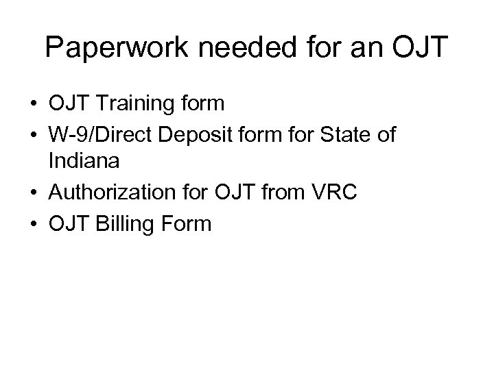 Paperwork needed for an OJT • OJT Training form • W-9/Direct Deposit form for