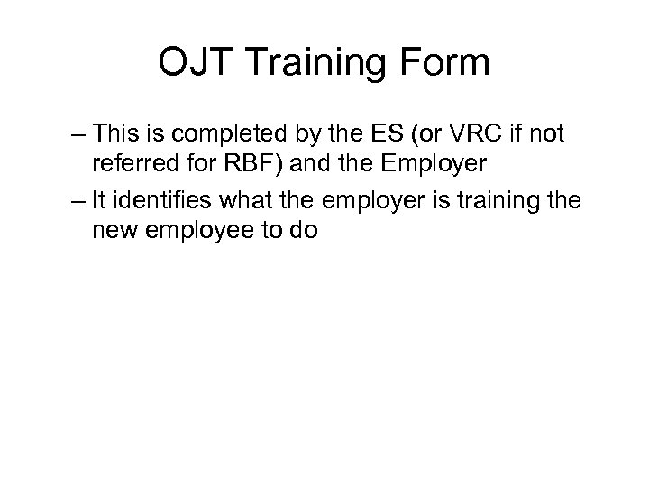 OJT Training Form – This is completed by the ES (or VRC if not