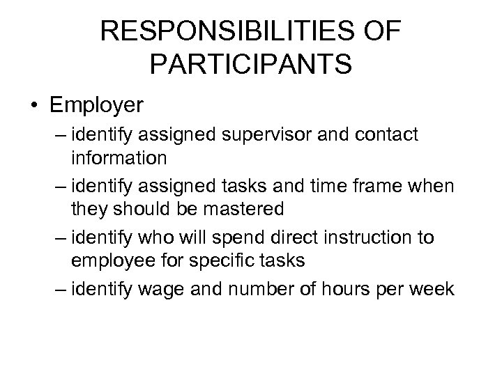 RESPONSIBILITIES OF PARTICIPANTS • Employer – identify assigned supervisor and contact information – identify