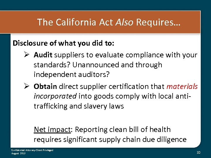 The California Act Also Requires… Disclosure of what you did to: Ø Audit suppliers