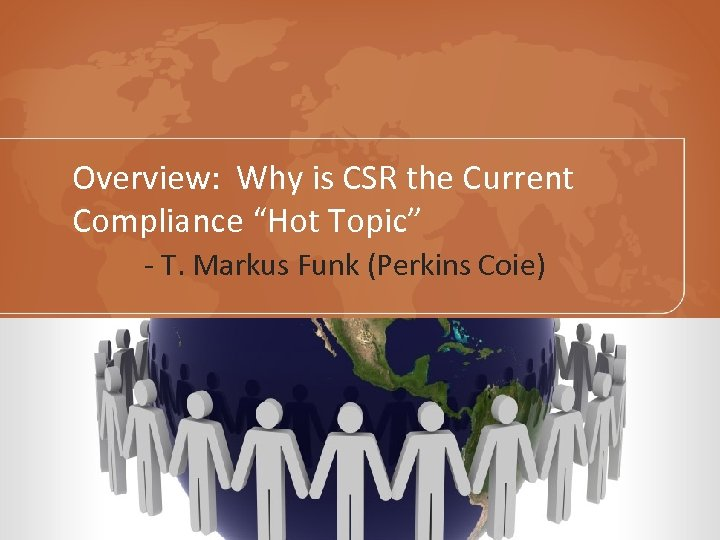 "Overview: Why is CSR the Current Compliance ""Hot Topic"" - T. Markus Funk (Perkins"