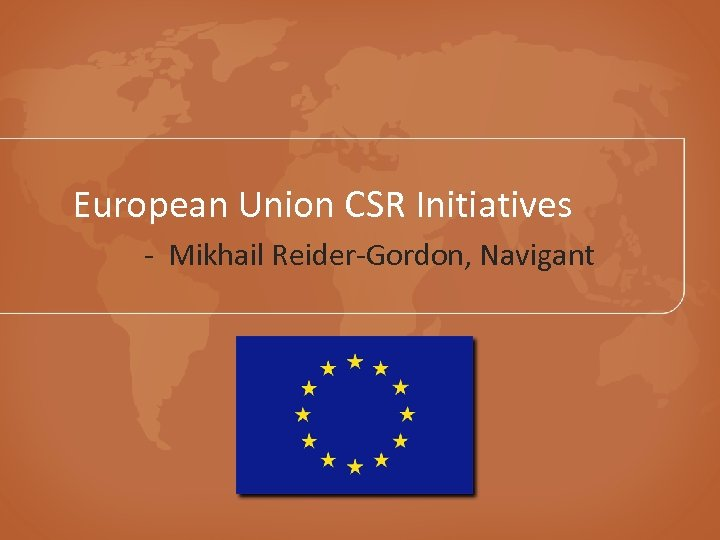 European Union CSR Initiatives - Mikhail Reider-Gordon, Navigant