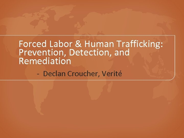 Forced Labor & Human Trafficking: Prevention, Detection, and Remediation - Declan Croucher, Verité