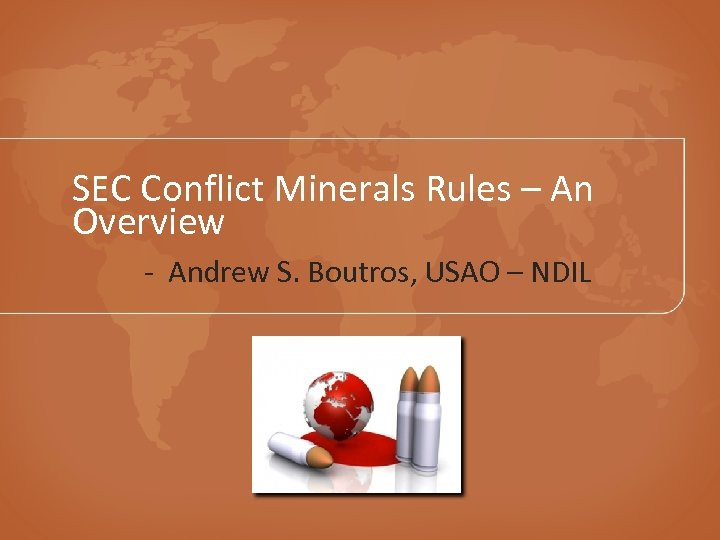 SEC Conflict Minerals Rules – An Overview - Andrew S. Boutros, USAO – NDIL