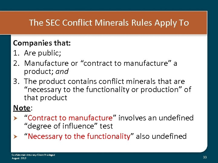 The SEC Conflict Minerals Rules Apply To Companies that: 1. Are public; 2. Manufacture