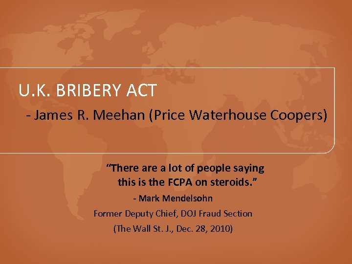 "U. K. BRIBERY ACT - James R. Meehan (Price Waterhouse Coopers) ""There a lot"