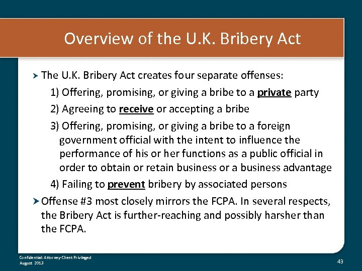 Overview of the U. K. Bribery Act The U. K. Bribery Act creates four