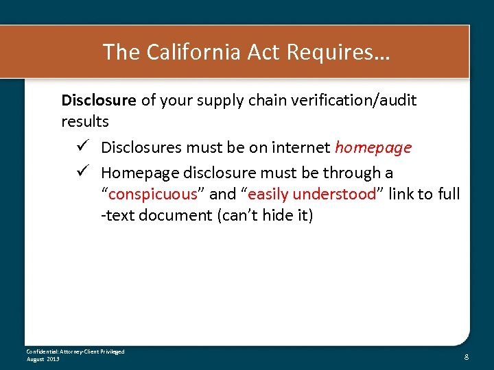 The California Act Requires… Disclosure of your supply chain verification/audit results ü Disclosures must