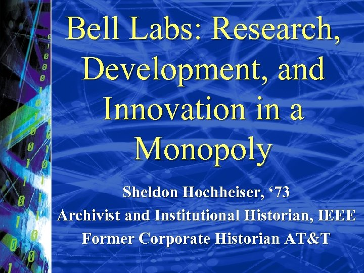 Bell Labs: Research, Development, and Innovation in a Monopoly Sheldon Hochheiser, ' 73 Archivist