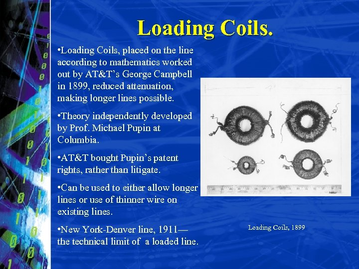 Loading Coils. • Loading Coils, placed on the line according to mathematics worked out