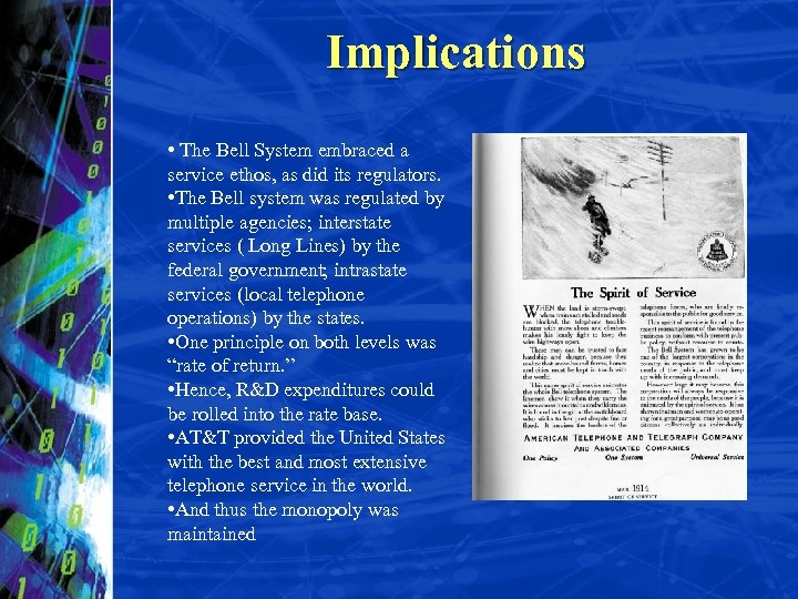 Implications • The Bell System embraced a service ethos, as did its regulators. •