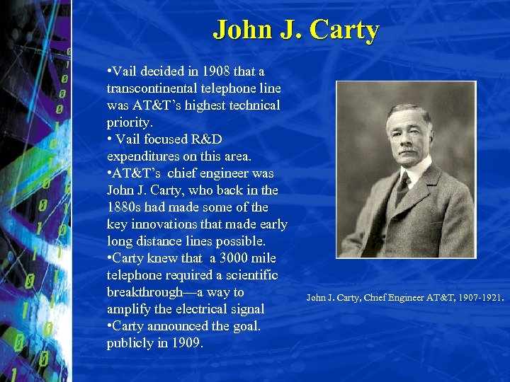John J. Carty • Vail decided in 1908 that a transcontinental telephone line was