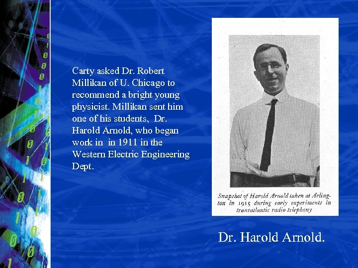 Carty asked Dr. Robert Millikan of U. Chicago to recommend a bright young physicist.