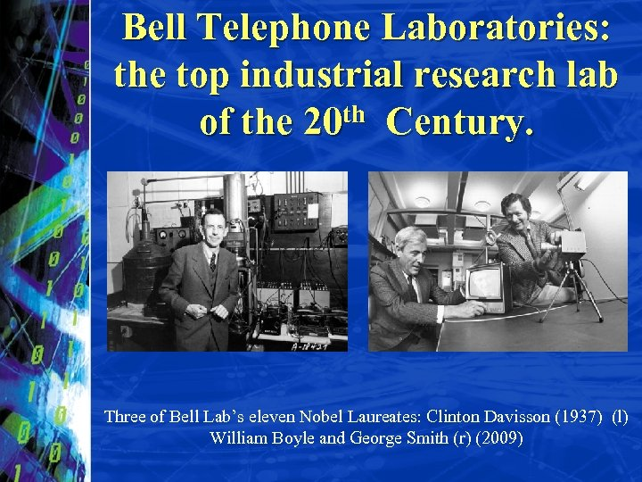 Bell Telephone Laboratories: the top industrial research lab of the 20 th Century. Three
