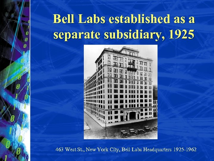 Bell Labs established as a separate subsidiary, 1925 463 West St. , New York