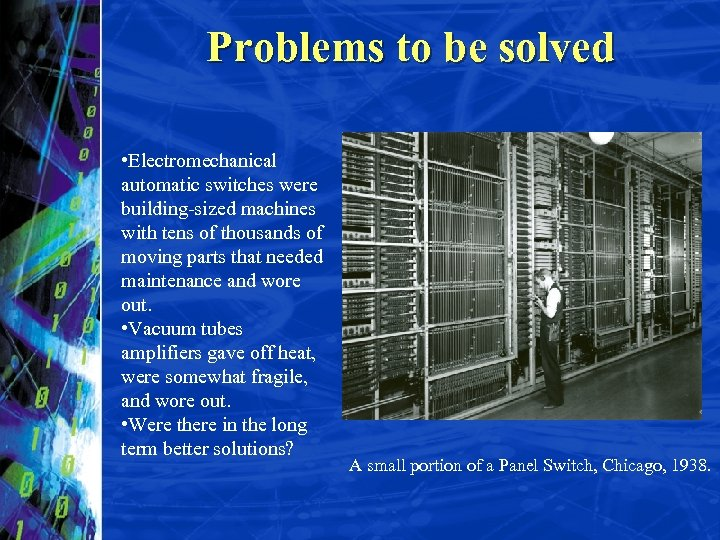 Problems to be solved • Electromechanical automatic switches were building-sized machines with tens of