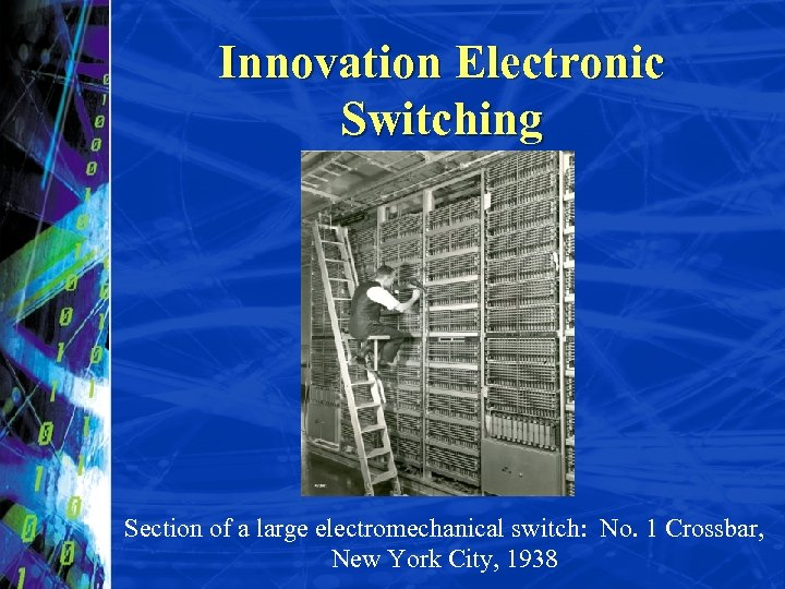 Innovation Electronic Switching Section of a large electromechanical switch: No. 1 Crossbar, New York