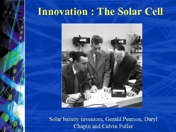 Innovation : The Solar Cell Solar battery inventors, Gerald Pearson, Daryl Chapin and Calvin