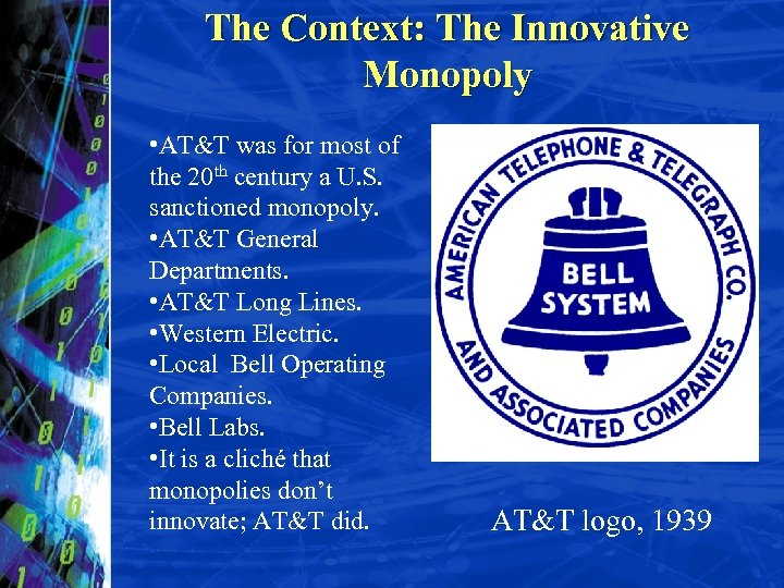 The Context: The Innovative Monopoly • AT&T was for most of the 20 th